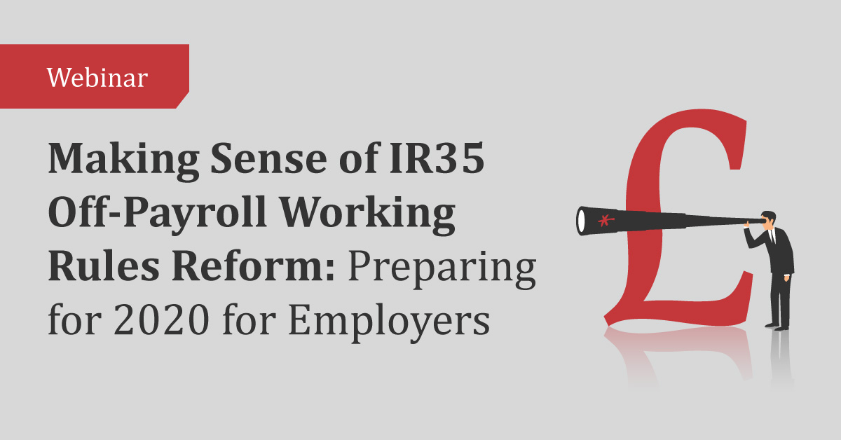 Making Sense of IR35 Off-Payroll Working Rules Reform: Preparing for 2020 for Employers