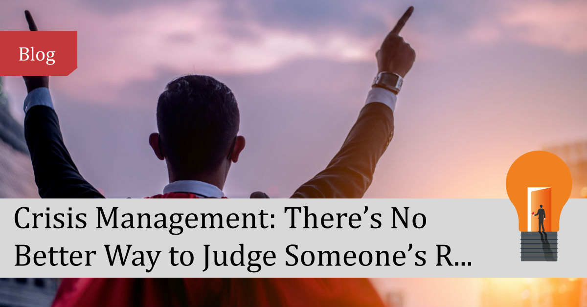 Crisis Management: There's No Better Way to Judge Someon...
