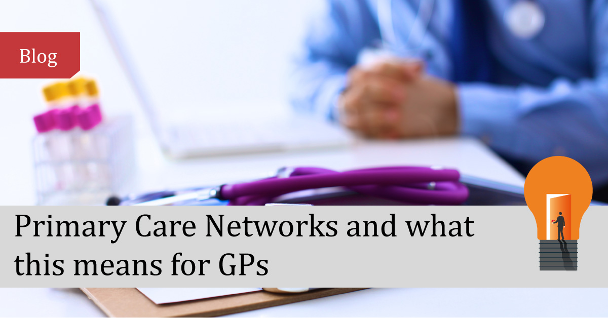 Primary Care Networks and what this means for GPs