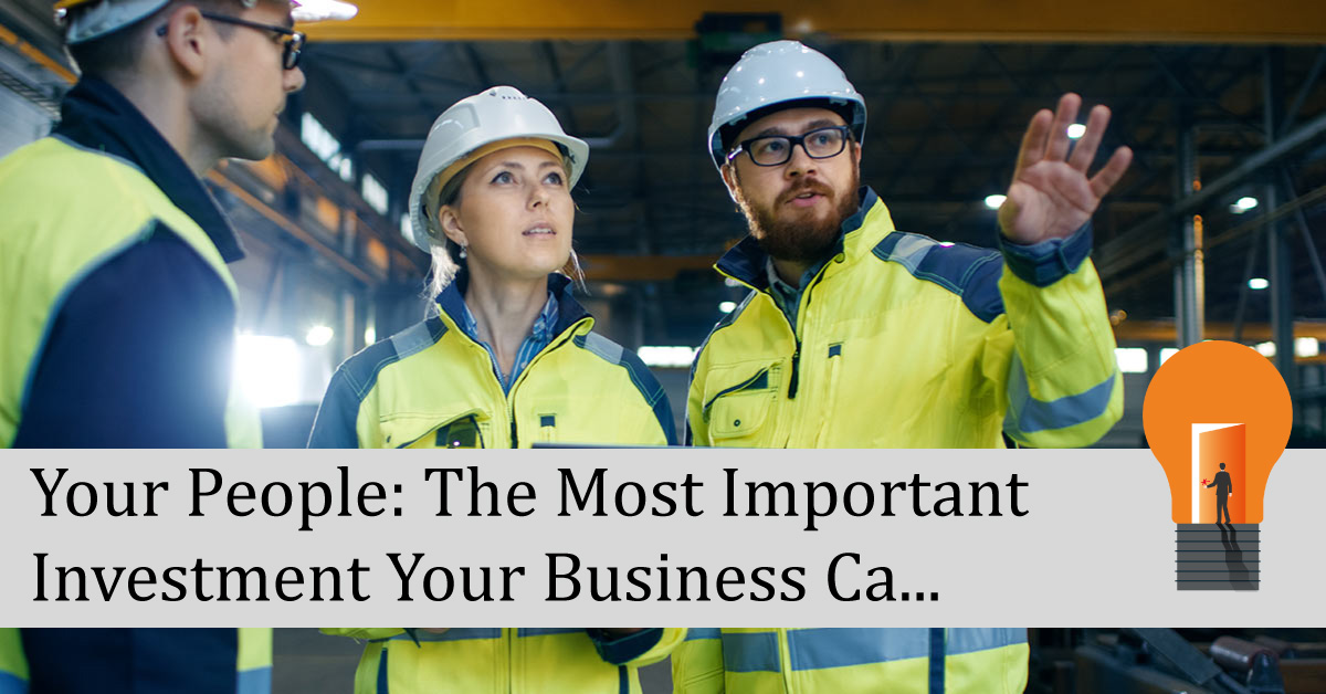 Your People: The Most Important Investment Your Business Can Make