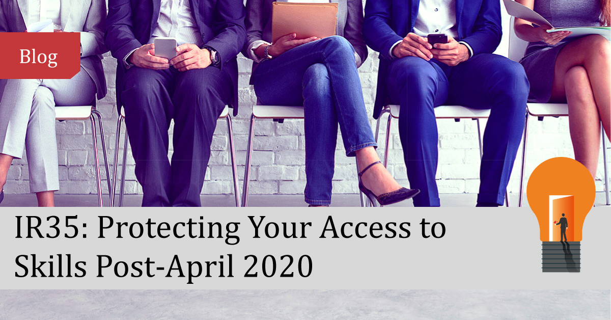 IR35: Protecting Your Access to Skills Post-April 2020