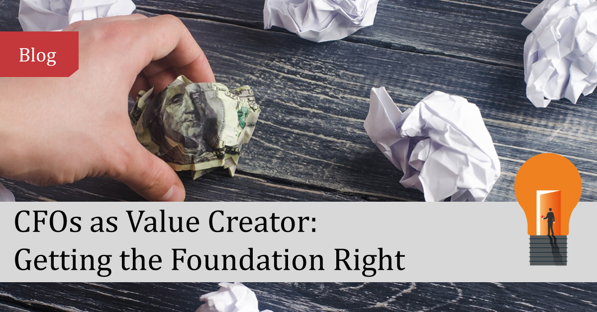CFOs as Value Creator: Getting The Foundation Right